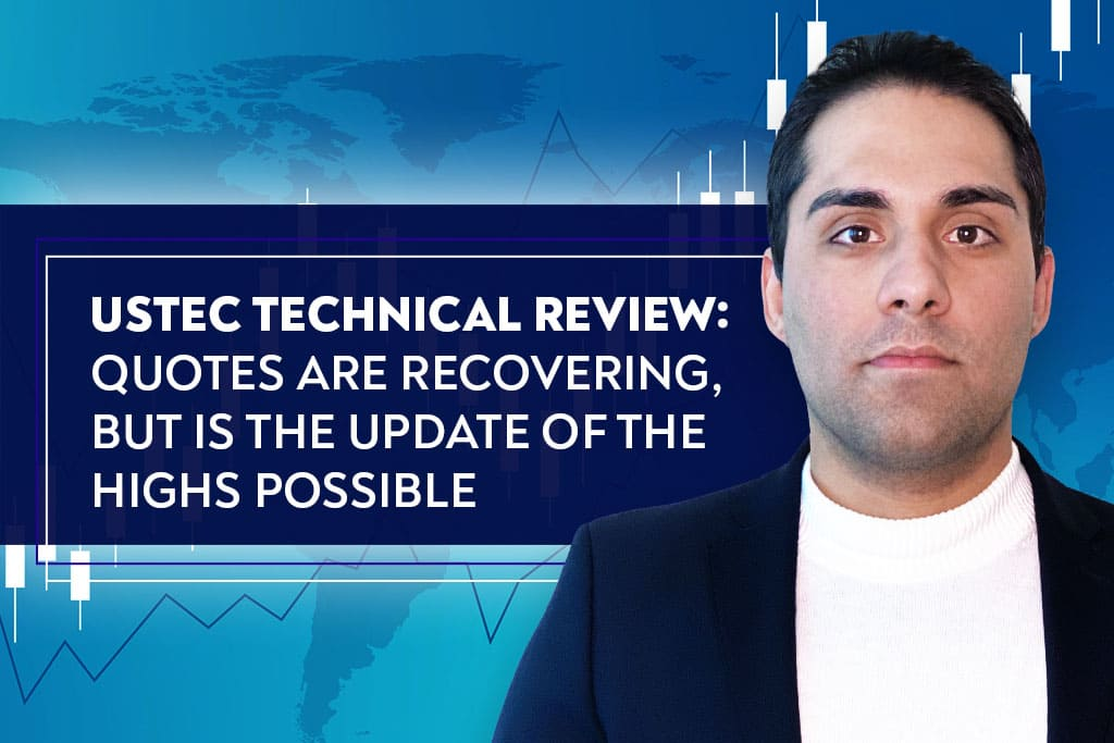 USTEC Technical Review: Quotes Are Recovering, but Is the Update of the Highs Possible