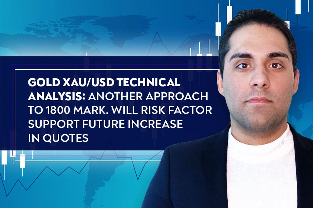 Gold XAU/USD Technical Analysis: Another Approach to 1800 Mark. Will Risk Factor Support Future Increase in Quotes