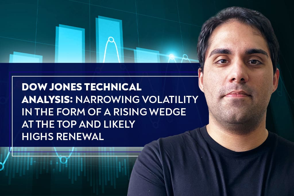 Dow Jones Technical Analysis: Narrowing Volatility in the Form of a Rising Wedge at the Top and Likely Highs Renewal