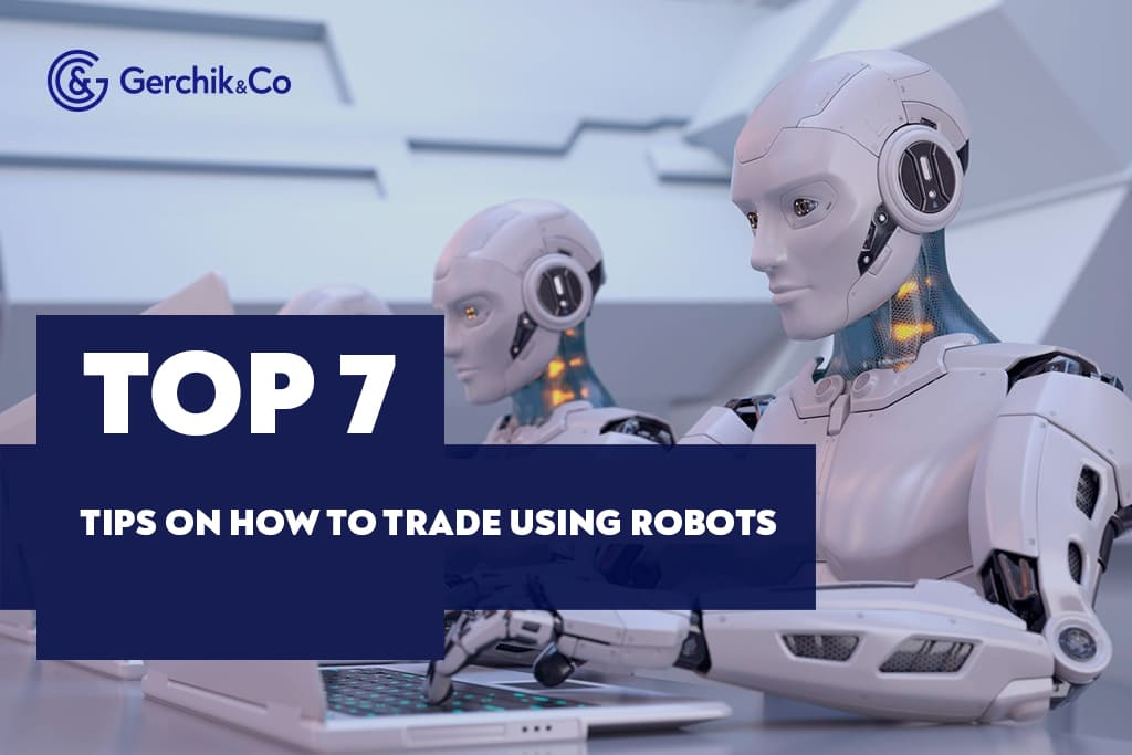 Top 7 tips on how to trade with robots