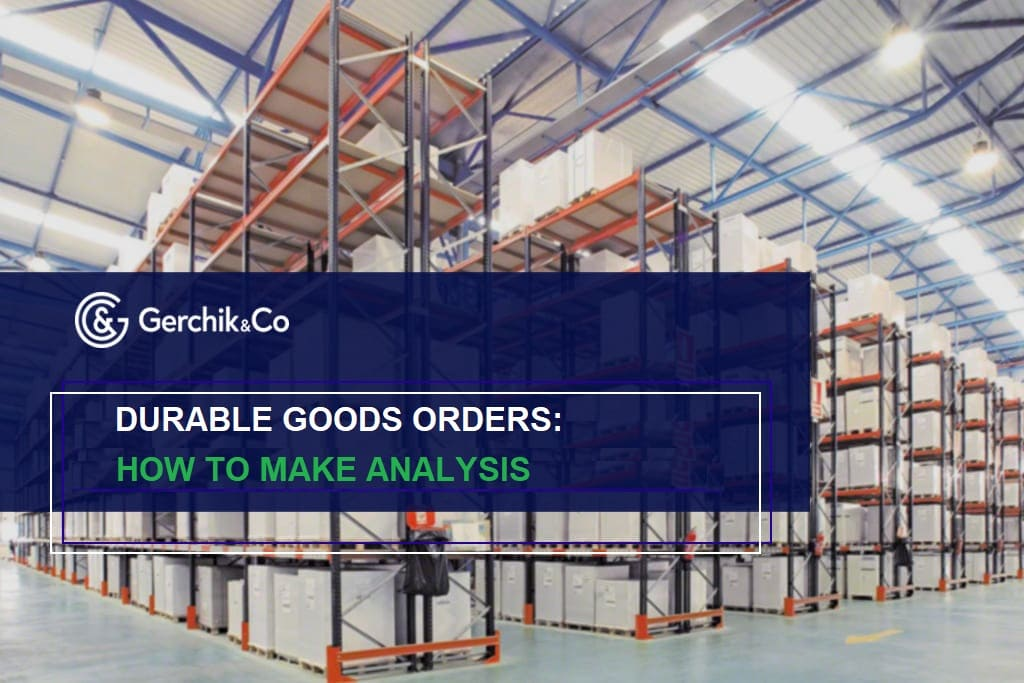 Durable goods orders: analysis, prospects, and ways to make money with them
