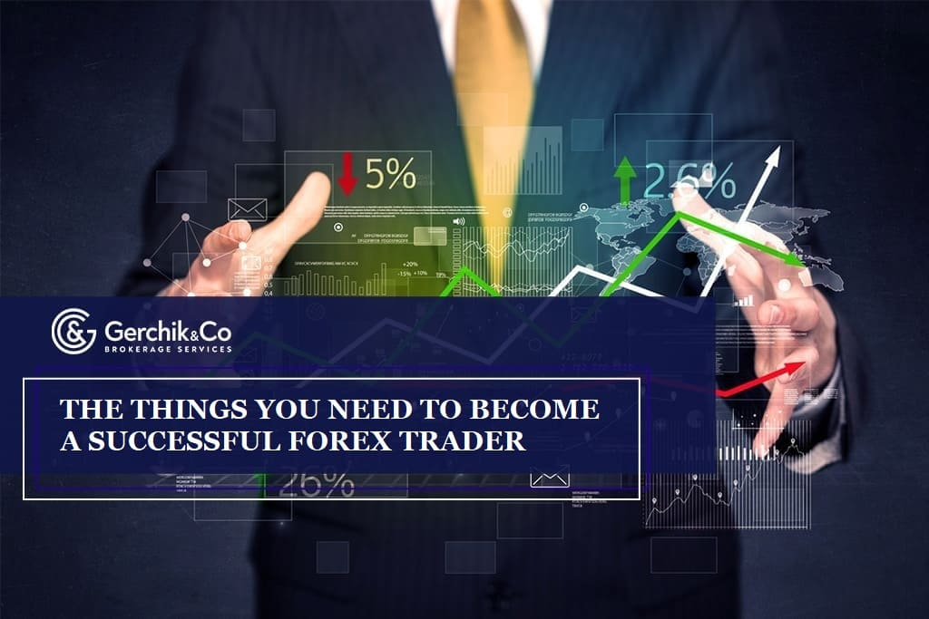 The things you need to become a successful forex trader